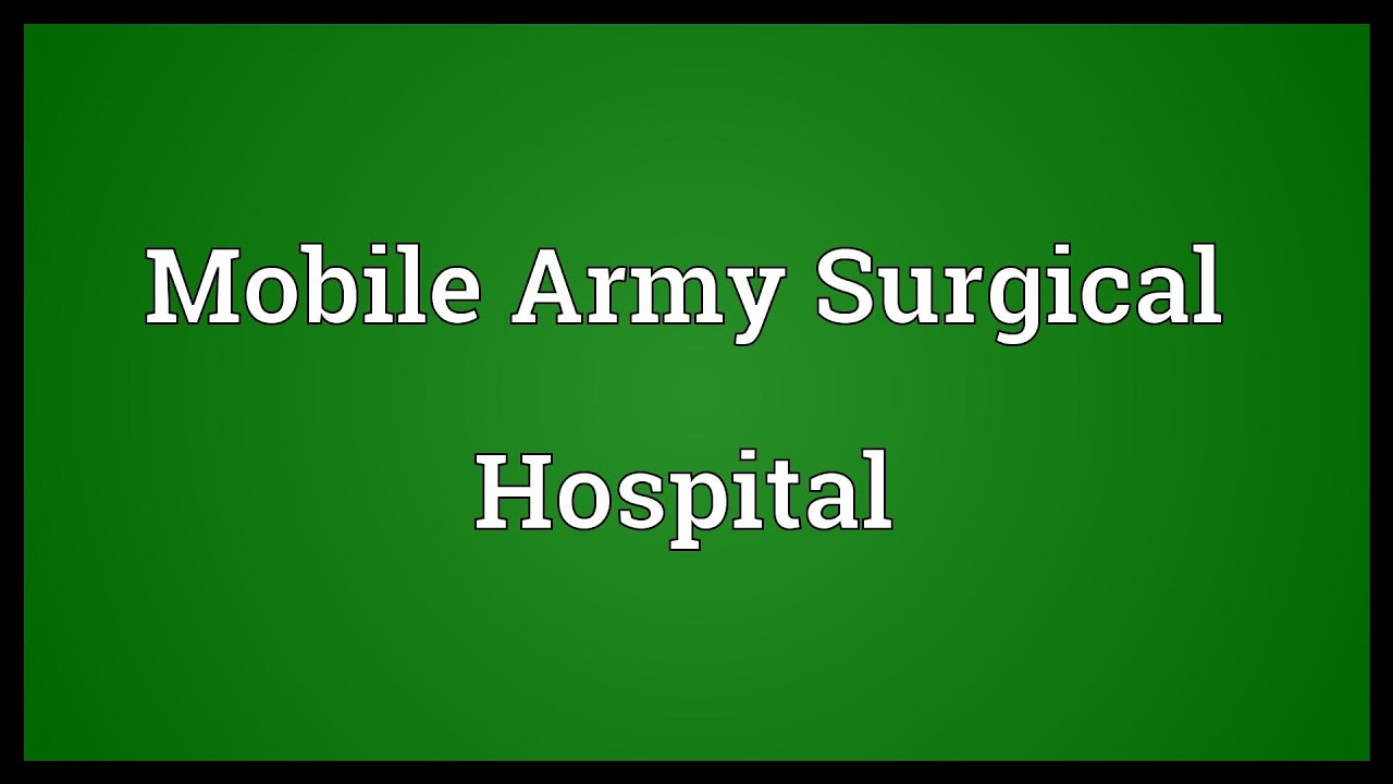 Mobile Army Surgical Hospital Meaning