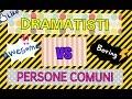 DRAMATISTI vs PERSONE COMUNI