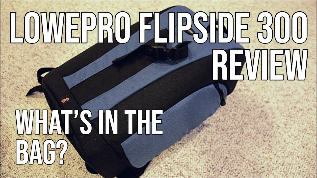Lowepro Flipside 300 Review Whats In My Camera Bag Feb 2011 Youtube
