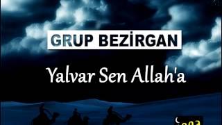 Grup Bezirgan - Yalvar Sen Allaha