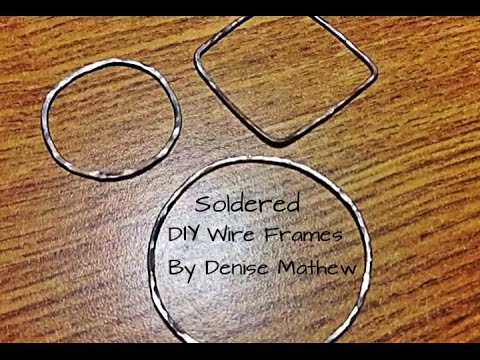 DIY Soldered Wire Frames for Jewelry Projects by Denise Mathew