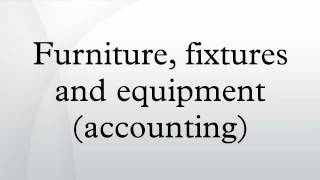 Furniture, Fixtures And Equipment (accounting)