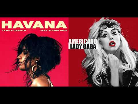 Americano Havana - Camila Cabello & Lady Gaga (Mashup)