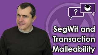 Bitcoin Q&A: SegWit and transaction malleability