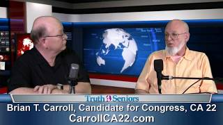 Brian T. Carroll, Candidate for Congress, CA 22, on Truth 4 Seniors