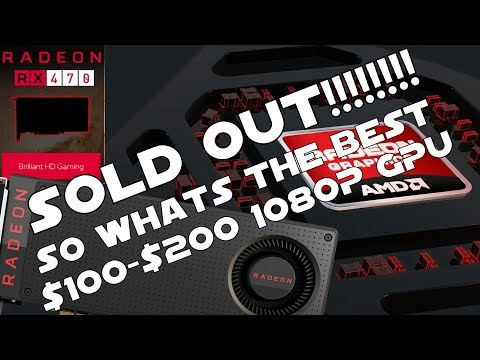 RX 470/480 Out Of Stock - The Best $100/$200 GPU You Can Actually Buy?