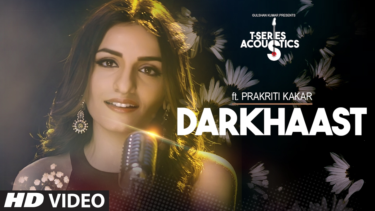 Darkhaast Video Song  / / Prakriti Kakar  / / T-Series Acoustics