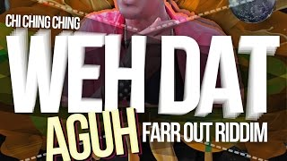 Chi Ching Ching - Weh Dat Aguh [Farr Out Riddim] October 2015