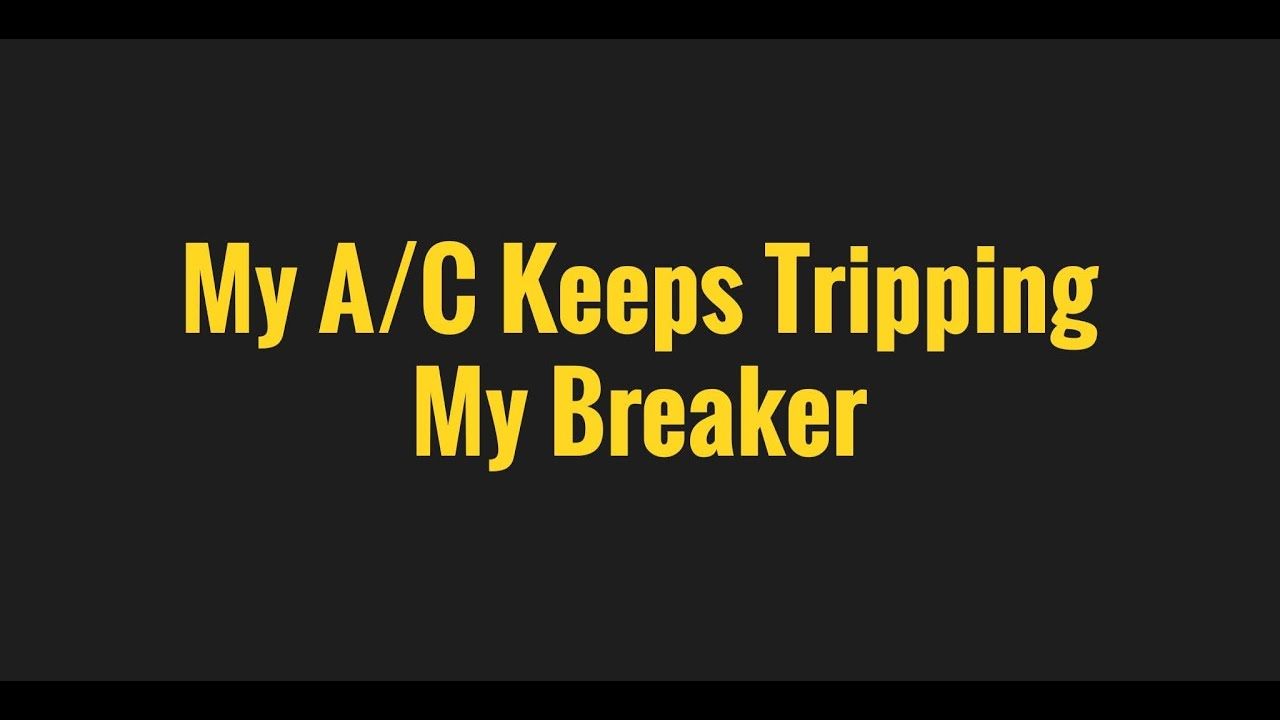 My A C Keeps Tripping Breaker Youtube Why Ac Trips The Circuit When I Switch It On Sunrise