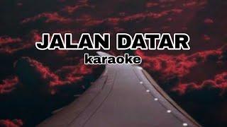 Lirik lagu jalan datar karaoke  G4uL jalan datar karoke