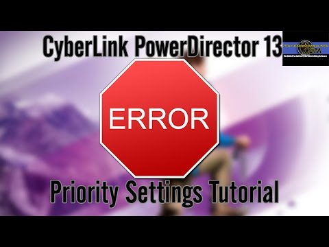 Priority Settings Help Fix Errors & Crashes - CyberLink PowerDirector 13 Ultimate