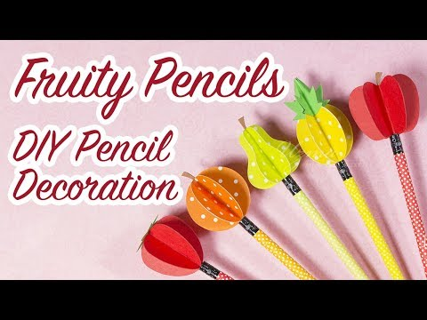 DIY Pencil Decorations | Fruity Pencils | Back to School Supplies