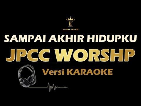 SAMPAI AKHIR HIDUPKU - JPCC Worship (Karaoke | Lirik)