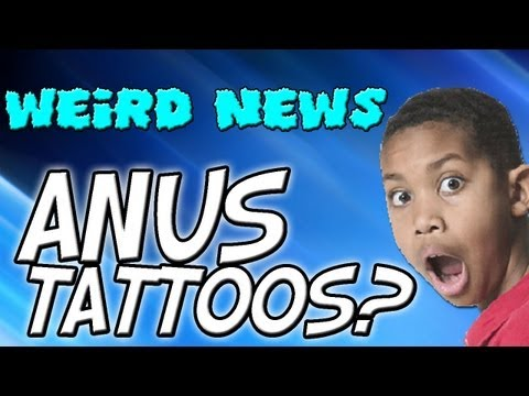 Weird News - ANUS TATTOOS!?
