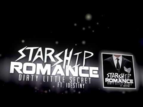 Dirty Little Secret (Ft. IDestiny) - Starship Romance