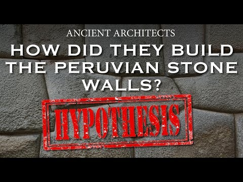 A Hypothesis: How Did They Build the Peruvian Stone Walls? |
