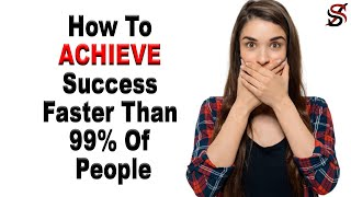 How To Achieve Success Faster Than 99% Of People