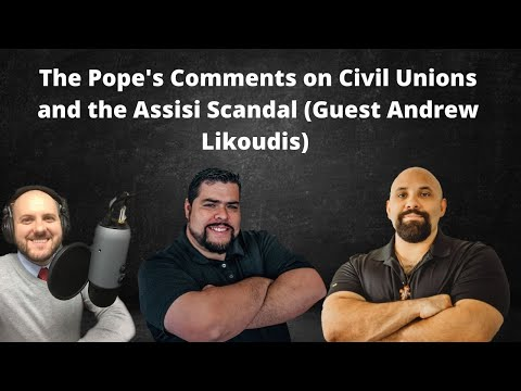 The Pope's Comments on Civil Unions and the Assisi Scandal (Guest Andrew Likoudis)