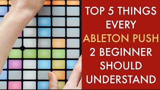 Top 5 things every Ableton Push 2 beginner should understand