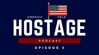 America Held Hostage Podcast | Episode 3