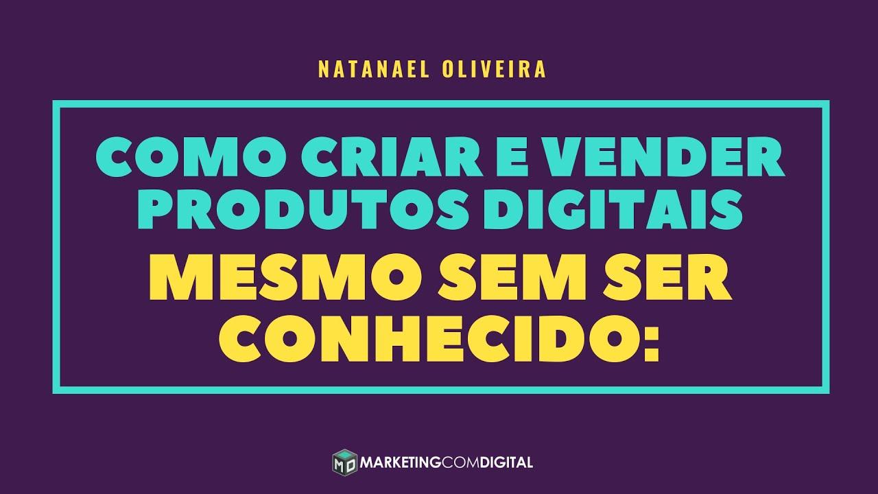 0c830d455 Natanael Oliveira  Como Criar e Vender Produtos Digitais Mesmo Sem Ser  Conhecido  PARTE 01
