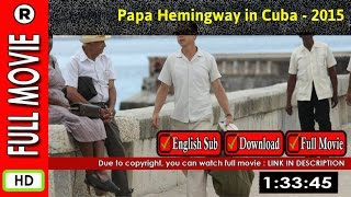 Watch Online: Papa Hemingway in Cuba (2015)