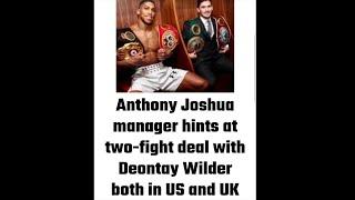 ANTHONY JOSHUA SEEKING 2 FIGHT DEAL WITH WILDER, 1 IN STATES 1 IN U.K.
