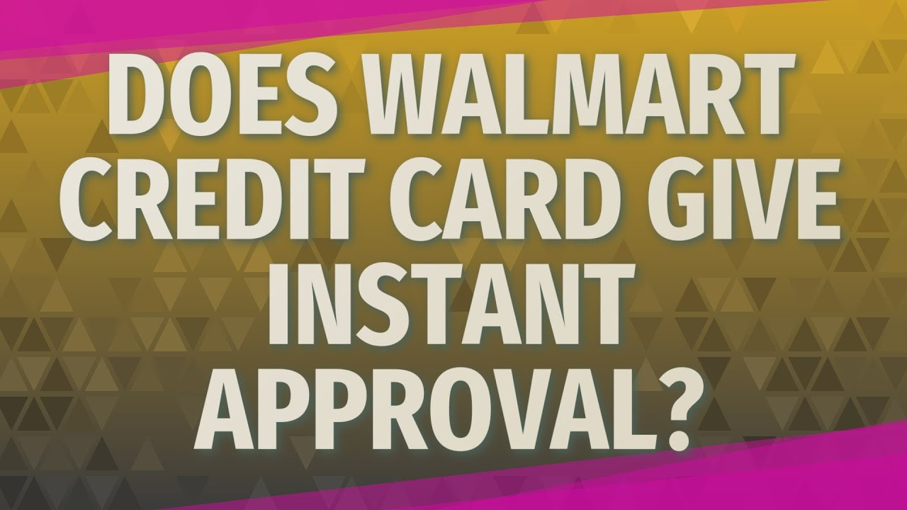 Apply Walmart Credit Card Instant Approval >> Does Walmart Credit Card Give Instant Approval