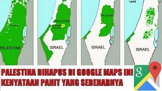 PALESTINA DIHAPUS DI GOOGLE MAPS INI KENYATAAN PAHIT YANG SEBENARNYA