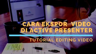 Tutorial Edit Video: Cara Ekspor Video Hasil Editing di Active Presenter