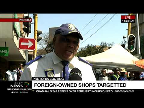 Pretoria looting  | Foreign-owned shops targeted