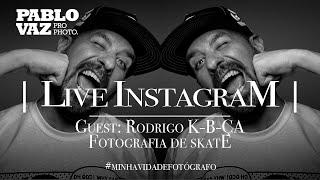 IGLive | Minha Vida de Fotógrafo com Rodrigo K-b-ça - Fotografia de skate | Pablo Vaz Photography