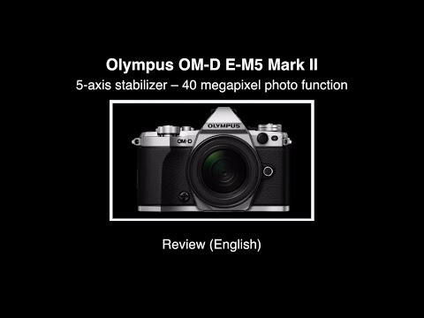 Olympus OM-D E-M5 Mark II - Review (English)