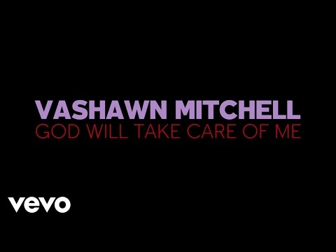 VaShawn Mitchell - God Will Take Care Of Me (Lyric Video)