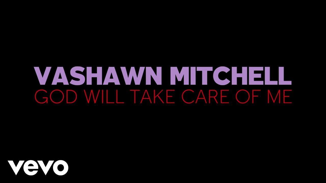 Vashawn Mitchell God Will Take Care Of Me Lyric Video Youtube