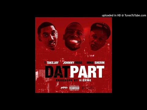 1TakeJay - Dat Part ft. Johnny Rose & Mike Sherm