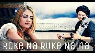 Roke Na Ruke Naina | Female Version | Shaona Khan Cover | Arijit Singh |