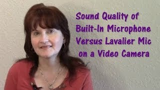 Built-In Microphone Versus Lavalier Microphone on a Video Camera