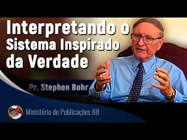 Interpretando o Sistema Inspirado da Verdade. Pr. Stephen Bohr