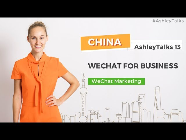 WeChat For Business - Ashley Talks 13