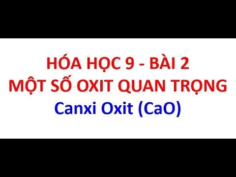 Hóa học 9 – Bài 2 – Một số oxit quan trọng – Canxi Oxit (CaO)