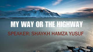 My Way Or The Highway ᴴᴰ┇Shaykh Hamza Yusuf