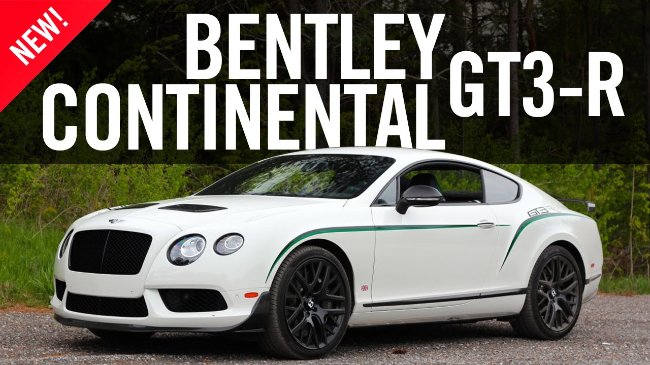 2015 Bentley Continental GT3-R Review - YouTube