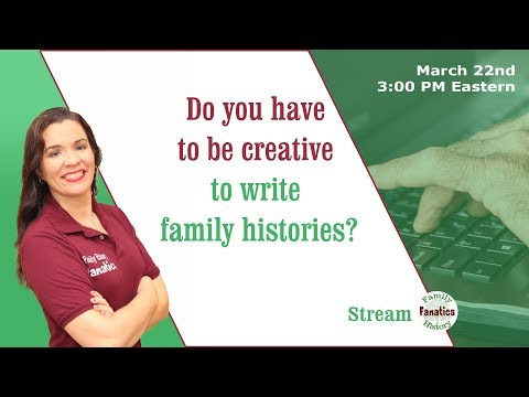 Do you have  to be creative  to write  family histories? - Family History Fanatics Live