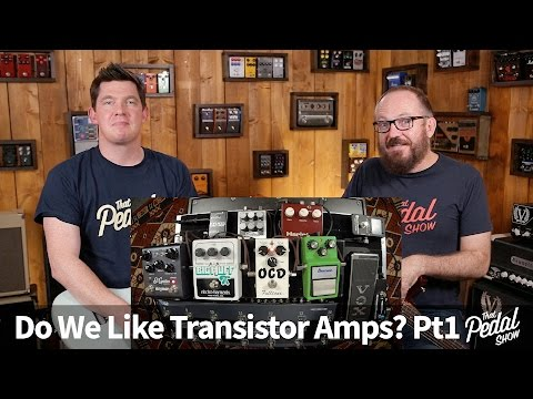 That Pedal Show – Do We Like Transistor Amps? Part 1