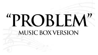 """PROBLEM"" BY IGGY AZALEA ft. ARIANA GRANDE - MUSIC BOX TRIBUTE"