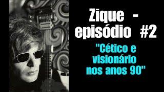 """Zique (guitarrista) - Episódio #2 """"Cético e visionário nos anos 90"""""""