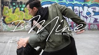 Be Mine (Meri Ban Ja) | Mehi & Shakti Perkash | Official Video | Latest Punjabi Song 2017