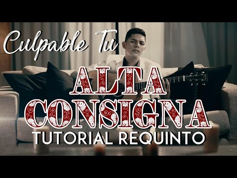 Culpable Tu - Alta Consigna - Tutorial - REQUINTO - Como tocar en Guitarra