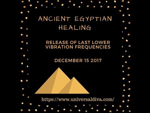 Twin Flames Ancient Egyptian Healing Release Last Core Lower Energies Dec 15 2017